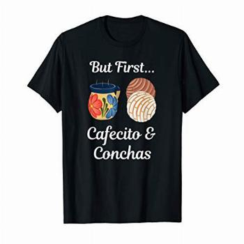 But First Cafecito & Conchas Pan Dulce T-Shirt