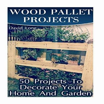 Wood Pallet Projects: 50 Projects To Decorate Your Home And