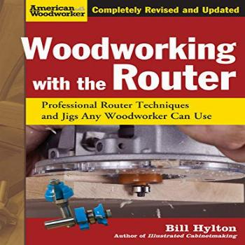 Woodworking with the Router, Revised and Updated: